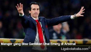 Manajer yang Bisa Gantikan Unai Emery di Arsenal