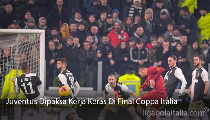 Juventus Dipaksa Kerja Keras Di Final Coppa Italia