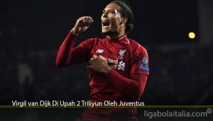 Virgil van Dijk Di Upah 2 Triliyun Oleh Juventus