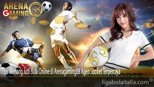 Tips Menang Judi Bola Online di Arenagaming88 Agen Sbobet Terpercaya